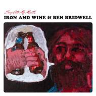 Iron And Wine & Ben Bridwell - Sing Into My Mouth