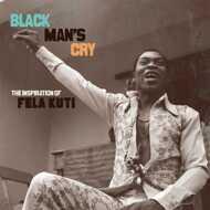Various - Black Man's Cry: The Inspiration Of Fela Kuti