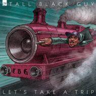 Tall Black Guy - Let's Take A Trip (Black Vinyl)