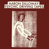 Aaron Dilloway - Psychic Driving Tapes