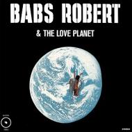 Babs Robert - Babs Robert & The Love Planet