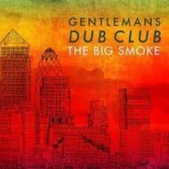 Gentleman's Dub Club - The Big Smoke