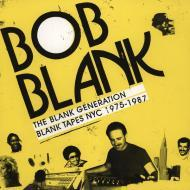 Bob Blank - The Blank Generation - Blank Tapes NYC 1975 - 1987