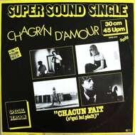 Chagrin D'Amour - Chacun Fait (C'Qui Lui Plaît)