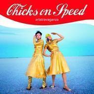 Chicks On Speed - Artstravaganza
