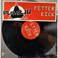 Plastik - Fetter Kick