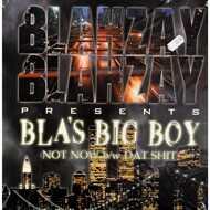 Bla's Big Boy  - Not Now / Dat Shit