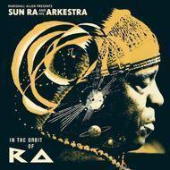 The Sun Ra Arkestra (Marshall Allen presents) - In The Orbit Of Ra