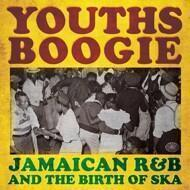 Various - Youths Boogie: Jamaican R&B And The Birth Of Ska