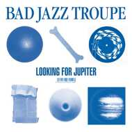 Bad Jazz Troupe - Looking For Jupiter EP