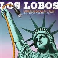 Los Lobos - Disconnected In New York City