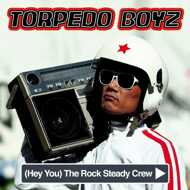 Torpedo Boyz - (Hey You) The Rock Steady Crew