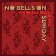 Mark Lanegan Band - No Bells On Sunday