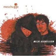 Meschugge - Milde Aggression