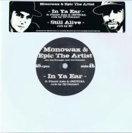 Monowax & Epic The Artist - In Ya Ear / Still Alive