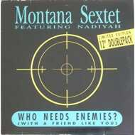 Montana Sextet - Who Needs Enemies (With A Friend Like You)