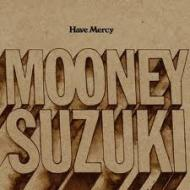 Mooney Suzuki - Have Mercy
