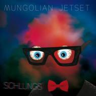 Mungolian Jetset - Schlungs