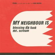 My Neighbour Is - Blessing Da Funk / Mr. Scream
