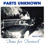 Parts Unknown - Time For Turmoil