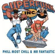 Phill Most Chill & Mr Fantastic - Superfunk Inc.