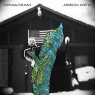 Portugal The Man - American Ghetto (Deluxe Version)