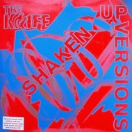The Knife - Shaken Up Versions