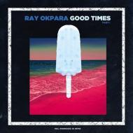 Ray Okpara  - Good Times (Part 1)