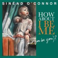 Sinead O'Connor - How About I Be Me (And You Be You)