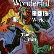 The Fall - The Wonderful And Frightening World Of...
