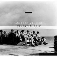 Valentin Stip - Anytime Will Do