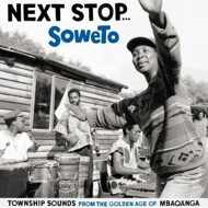 Various - Next Stop... Soweto - Township Sounds From The Golden Age Of Mbaqanga