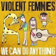 Violent Femmes - We Can Do Anything